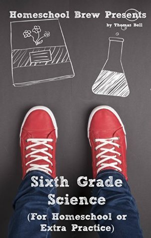 Sixth Grade Science: For Homeschool or Extra Practice Thomas Bell