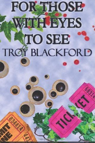 For Those With Eyes to See Troy Blackford