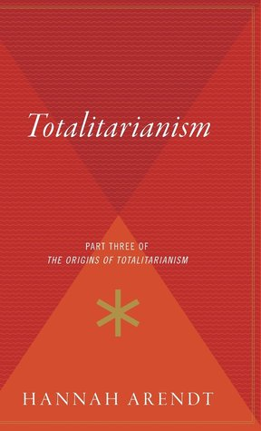 Totalitarianism : Part Three of the Origins of Totalitarianism  by  Hannah Arendt