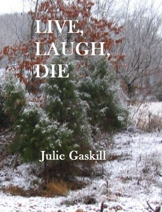 Live, Laugh, Die  by  Julie Gaskill