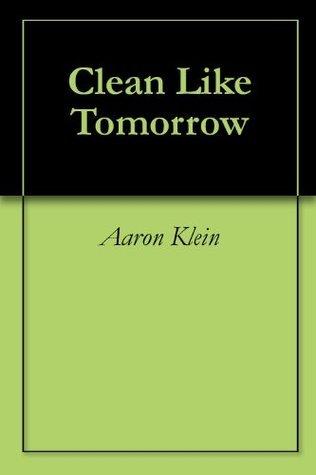 Clean Like Tomorrow Aaron Klein