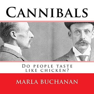 Cannibals: Do people taste like chicken?  by  Marla Buchanan