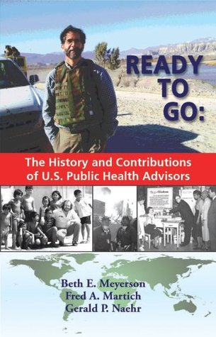 Ready to Go the History and Contributions of U.S. Public Health Advisors  by  Beth E. Meyerson