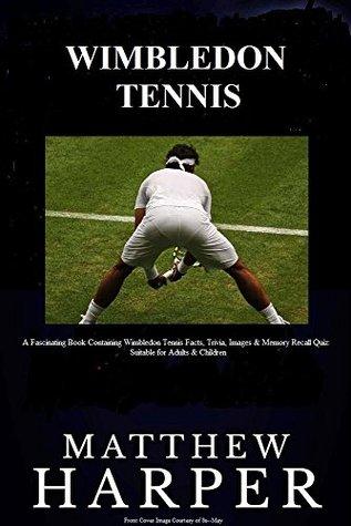 WIMBLEDON TENNIS: A Fascinating Book Containing Wimbledon Tennis Facts, Trivia, Images & Memory Recall Quiz: Suitable for Adults & Children Matthew Harper