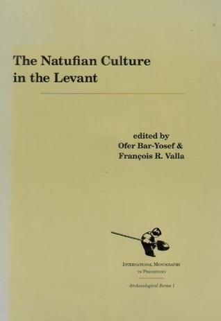 The Natufian Culture In The Levant Ofer Bar-Yosef