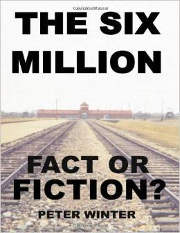 The Six Million: Fact Or Fiction? Peter Winter