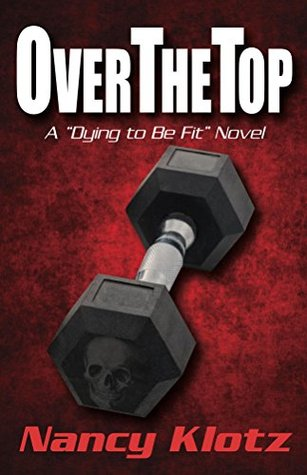OverTheTop (Dying to Be Fit #1) Nancy Klotz