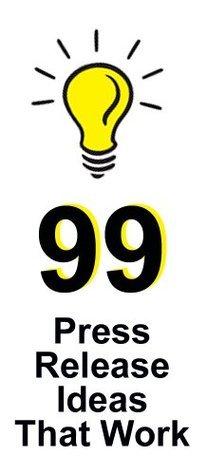 99 Press Release Ideas That Work  by  Tina Koenig