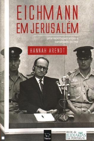 Eichmann em Jerusalém : Uma reportagem sobre a banalidade do mal Hannah Arendt