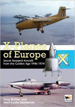 X-Planes of Europe: Secret Research Aircraft from the Golden Age 1947-1967 Tony Buttler