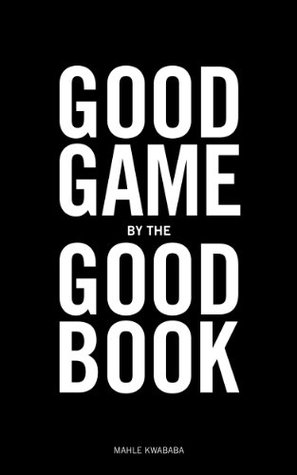 Good Game By The Good Book  by  Mahle Kwababa