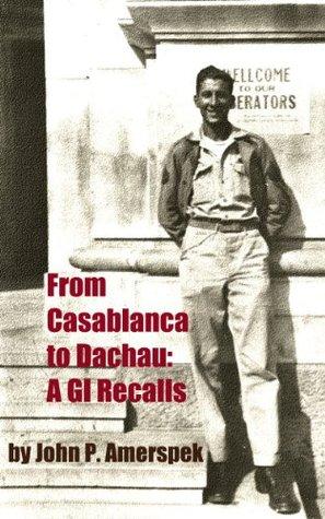 From Casablanca to Dachau: A GI Recalls  by  John Amerspek