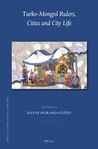 Turko-Mongol Rulers, Cities and City Life David Durand-Guédy