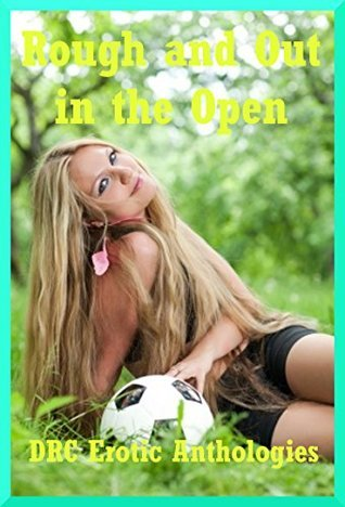 Rough and Out in the Open: Ten Tales of Sexual Adventure  by  Bree Farsight