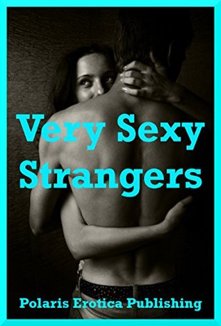 Very Sexy Strangers: Five Erotic Tales of Sex with Strangers  by  Amy Dupont