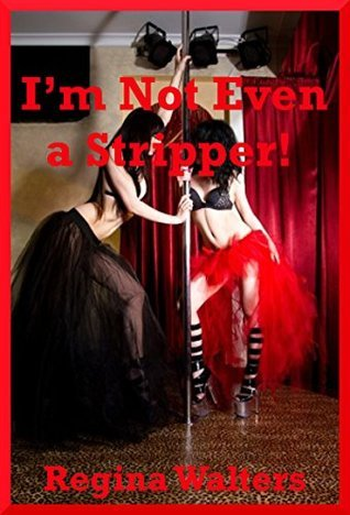 Im Not Even a Stripper! (But I Still Had My Backdoor Blasted!): A First Anal Sex Erotica Story Regina Walters