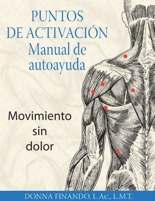 Puntos de activación: Manual de autoayuda: Movimiento sin dolor  by  Donna Finando