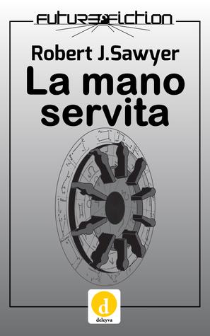 La Mano Servita  by  Robert J. Sawyer