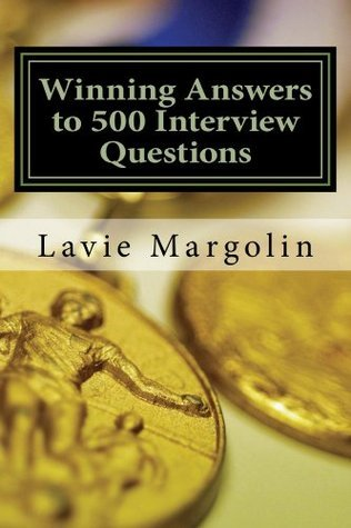 Winning Answers to 500 Interview Questions Lavie E Margolin