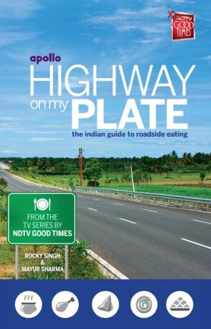 Highway on my Plate: The indian guide to roadside eating Rocky Singh