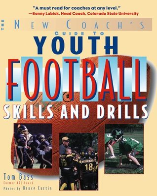 Youth Football Skills & Drills: A New Coachs Guide  by  Tom Bass