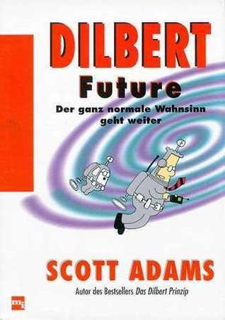 Dilbert future: der ganz normale Wahnsinn geht weiter Scott Adams
