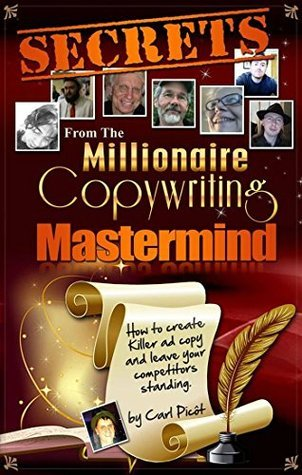 Secrets From the Millionaire Copywriting Mastermind: How to Create Killer Ad Copy and Leave Your Competitors Standing  by  Carl Picot