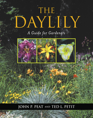 The Daylily: A Guide for Gardeners  by  John P. Peat
