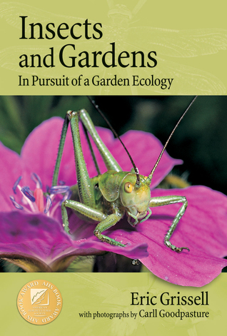 Insects and Gardens: In Pursuit of a Garden Ecology  by  Eric Grissell