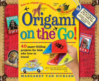 Origami on the Go!: 40 Paper-Folding Projects for Kids Who Love to Travel [With Sticker(s) and Origami Paper Included in Book]  by  Margaret Van Sicklen