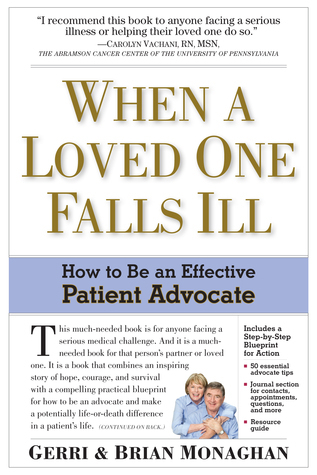 When a Loved One Falls Ill: How to Be an Effective Patient Advocate  by  Gerri Monaghan
