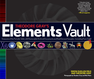 Theodore Grays Elements Vault: Treasures of the Periodic Table with Removable Archival Documents and Real Element Samples - Including Pure Gold! Simon Quellen Field