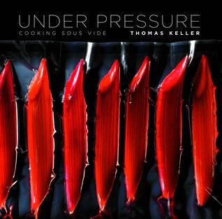 Under Pressure: Cooking Sous Vide  by  Thomas Keller
