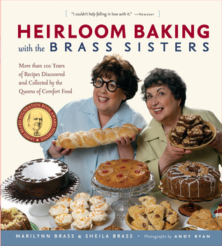Heirloom Baking with the Brass Sisters: More than 100 Years of Recipes Discovered and Collected  by  the Queens of Comfort Food? by Marilynn Brass