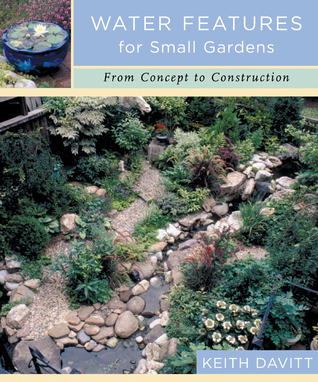 Water Features for Small Gardens: From Concept to Construction Keith Davitt
