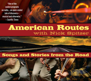 American Routes: Songs and Stories From the Road Nick Spitzer