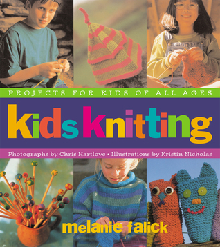 Kids Knitting: Projects for Kids of all Ages  by  Melanie Falick