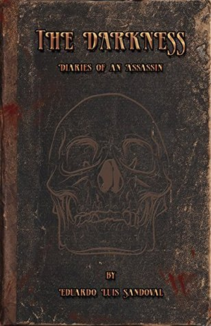 The Darkness: Diaries of an Assassin  by  Eduardo Luis Sandoval