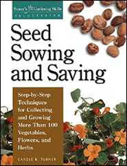 Seed Sowing and Saving: Step-by-Step Techniques for Collecting and Growing More Than 100 Vegetables, Flowers, and Herbs  by  Carole B. Turner