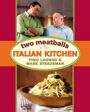 Two Meatballs in the Italian Kitchen  by  Pino Luongo