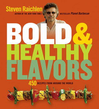 Bold & Healthy Flavors: 450 Recipes from Around the World  by  Steven Raichlen
