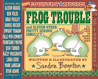 Frog Trouble: . . . And Eleven Other Pretty Serious Songs  by  Sandra Boynton