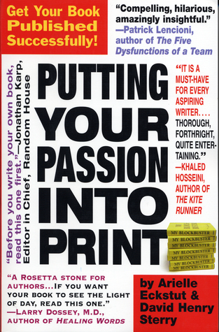 Putting Your Passion Into Print: Get Your Book Published Successfully! Arielle Eckstut