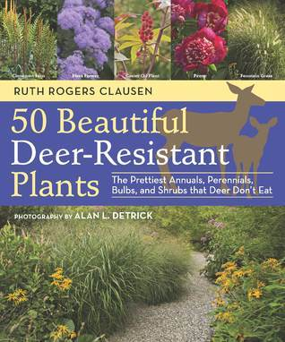 50 Beautiful, Deer-Resistant Plants: A Gardeners Guide to the Best Annuals, Bulbs, Ferns, Grasses, Herbs, Perennials, and Shrubs  by  Ruth Rogers Clausen