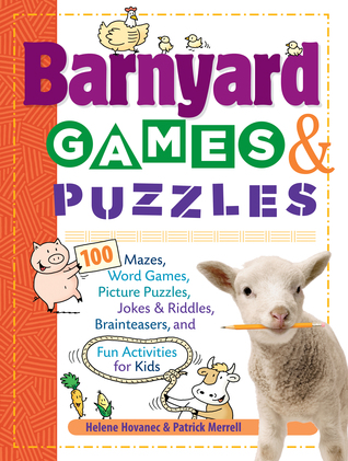 Barnyard Games & Puzzles: 100 Mazes, Word Games, Picture Puzzles, Jokes and Riddles, Brainteasers, and Fun Activities for Kids Helene Hovanec
