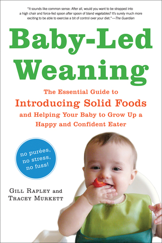 Baby-led weaning : the essential guide to introducing solid foods and helping your baby to grow up a happy and confident eater  by  Gill Rapley