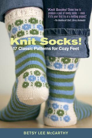 Knit Socks!: 17 Patterns for Cozy Feet Betsy McCarthy
