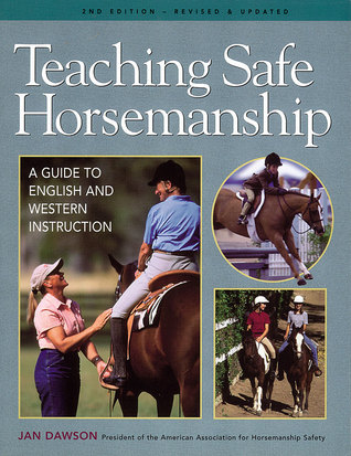 Teaching Safe Horsemanship: A Guide to English and Western Instruction  by  Jan Dawson