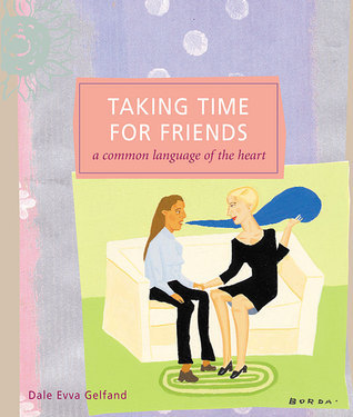 Taking Time for Friends: A Common Language of the Heart  by  Dale Evva Gelfand