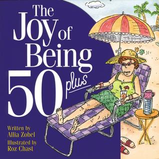 The Joy of Being 50 Plus  by  Allia Zobel Nolan